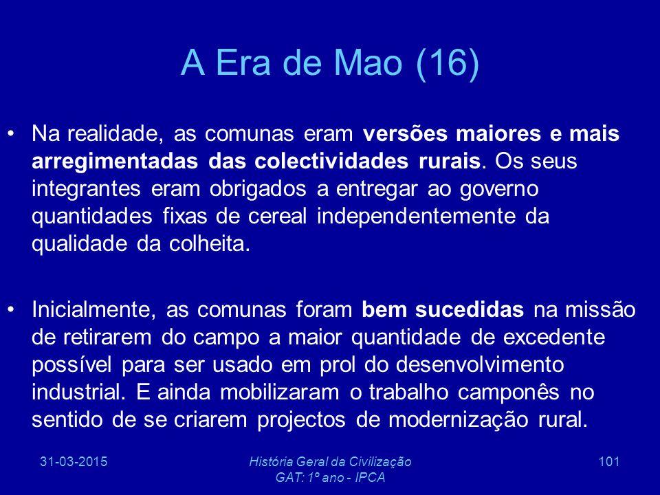31-03-2015História Geral da Civilização GAT: 1º ano - IPCA 101 A Era de Mao (16) Na realidade, as comunas eram versões maiores e mais arregimentadas d