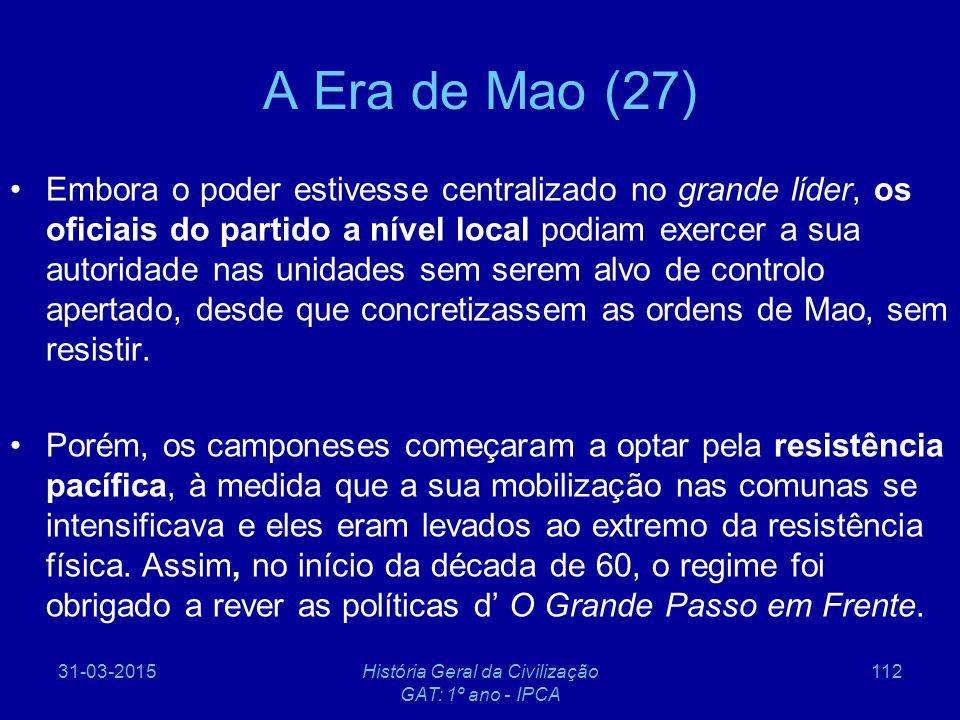 31-03-2015História Geral da Civilização GAT: 1º ano - IPCA 112 A Era de Mao (27) Embora o poder estivesse centralizado no grande líder, os oficiais do