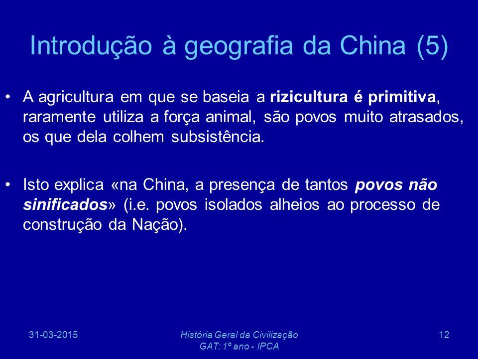31-03-2015História Geral da Civilização GAT: 1º ano - IPCA 12 Introdução à geografia da China (5) A agricultura em que se baseia a rizicultura é primi