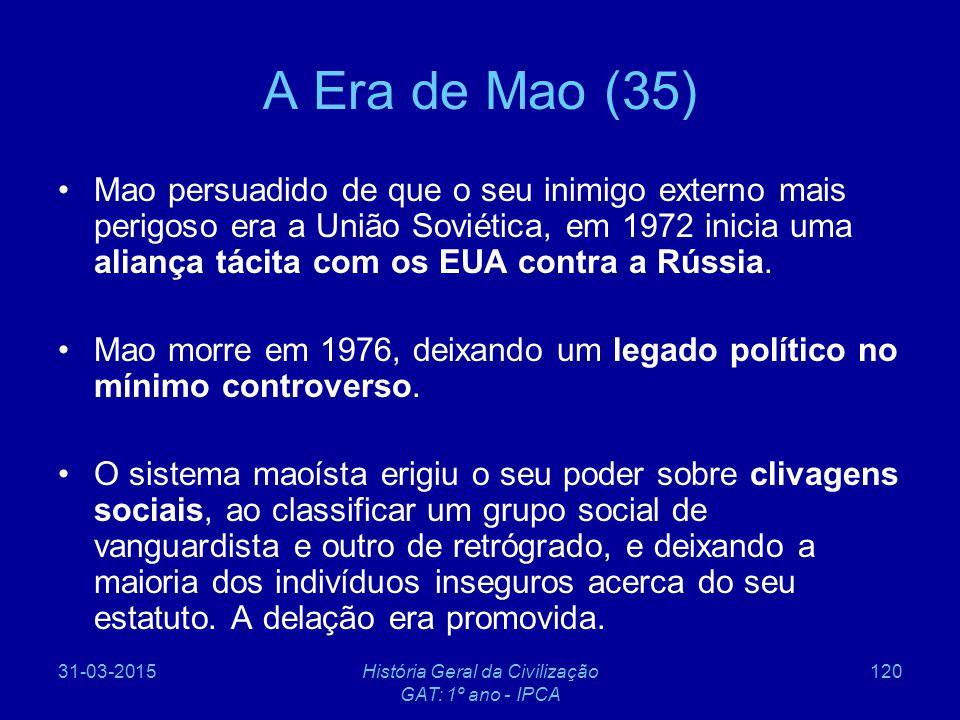 31-03-2015História Geral da Civilização GAT: 1º ano - IPCA 120 A Era de Mao (35) Mao persuadido de que o seu inimigo externo mais perigoso era a União