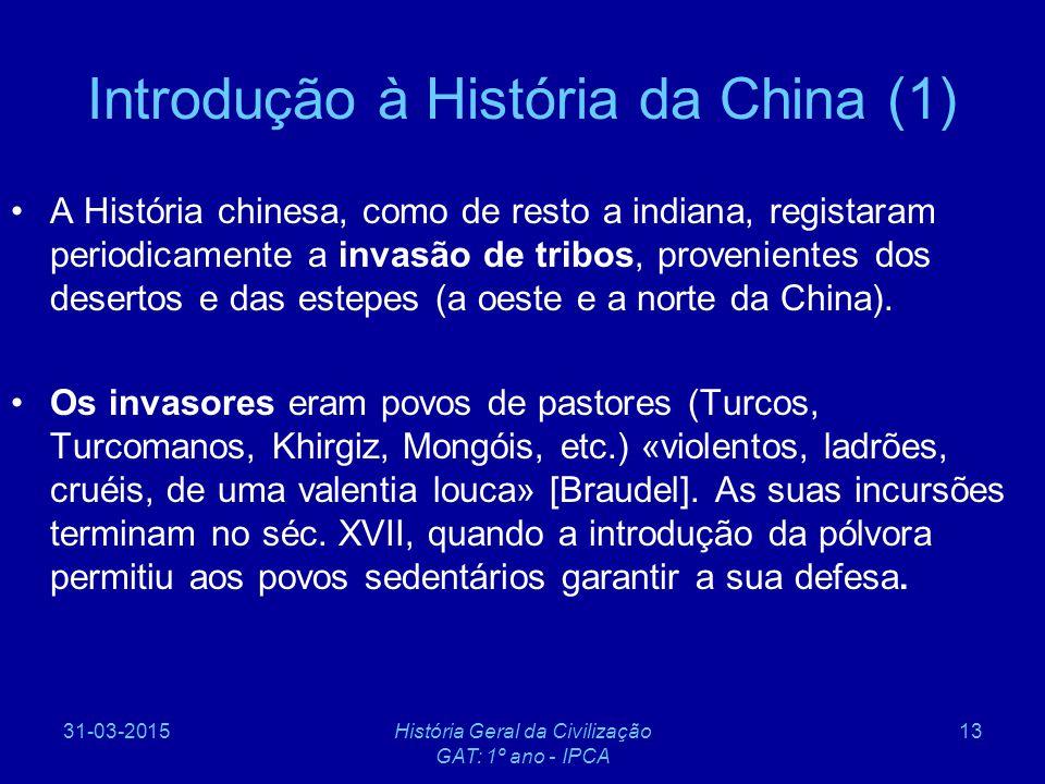 31-03-2015História Geral da Civilização GAT: 1º ano - IPCA 13 Introdução à História da China (1) A História chinesa, como de resto a indiana, registar