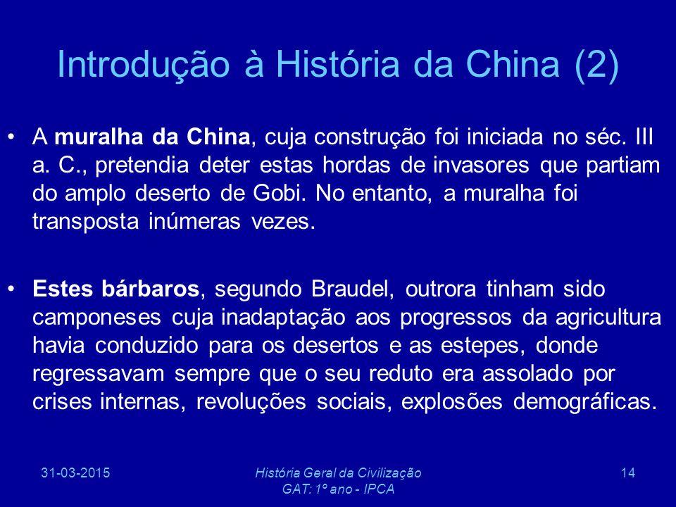 31-03-2015História Geral da Civilização GAT: 1º ano - IPCA 14 Introdução à História da China (2) A muralha da China, cuja construção foi iniciada no s