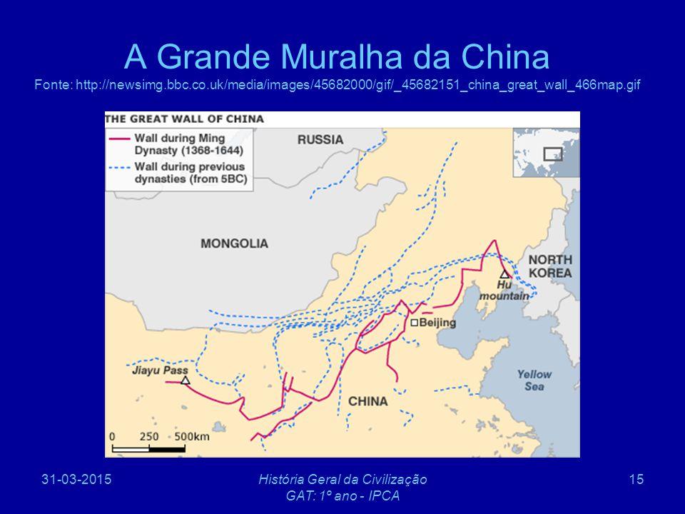 31-03-2015História Geral da Civilização GAT: 1º ano - IPCA 15 A Grande Muralha da China Fonte: http://newsimg.bbc.co.uk/media/images/45682000/gif/_456