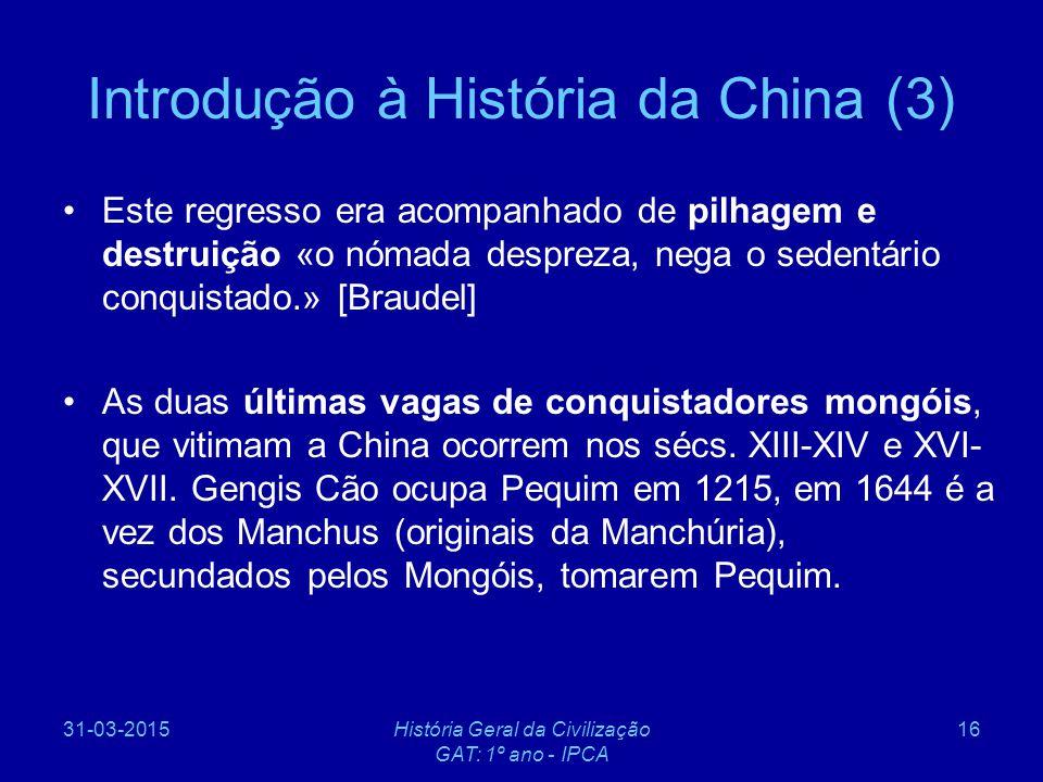 31-03-2015História Geral da Civilização GAT: 1º ano - IPCA 16 Introdução à História da China (3) Este regresso era acompanhado de pilhagem e destruiçã