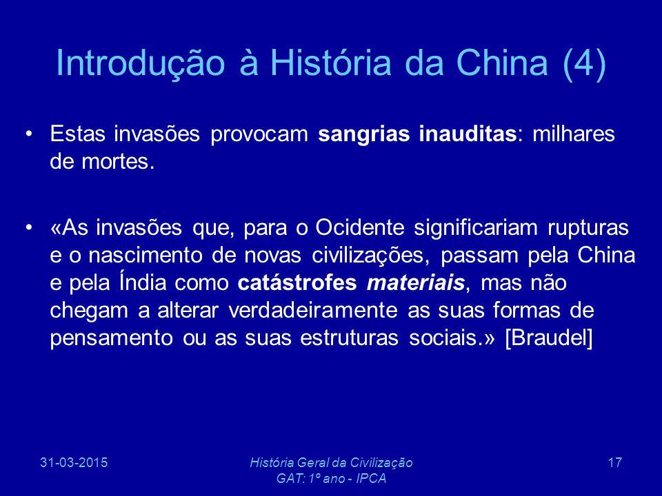 31-03-2015História Geral da Civilização GAT: 1º ano - IPCA 17 Introdução à História da China (4) Estas invasões provocam sangrias inauditas: milhares
