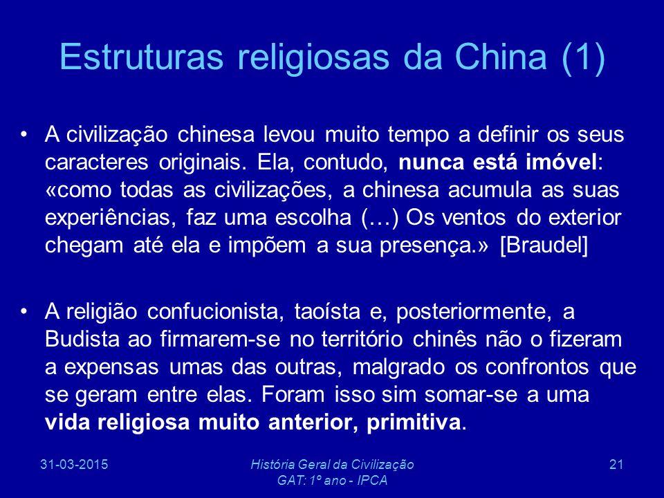 31-03-2015História Geral da Civilização GAT: 1º ano - IPCA 21 Estruturas religiosas da China (1) A civilização chinesa levou muito tempo a definir os
