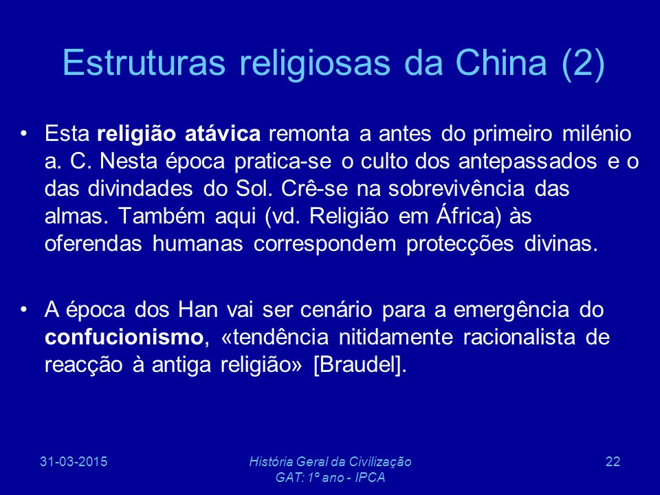 31-03-2015História Geral da Civilização GAT: 1º ano - IPCA 22 Estruturas religiosas da China (2) Esta religião atávica remonta a antes do primeiro mil