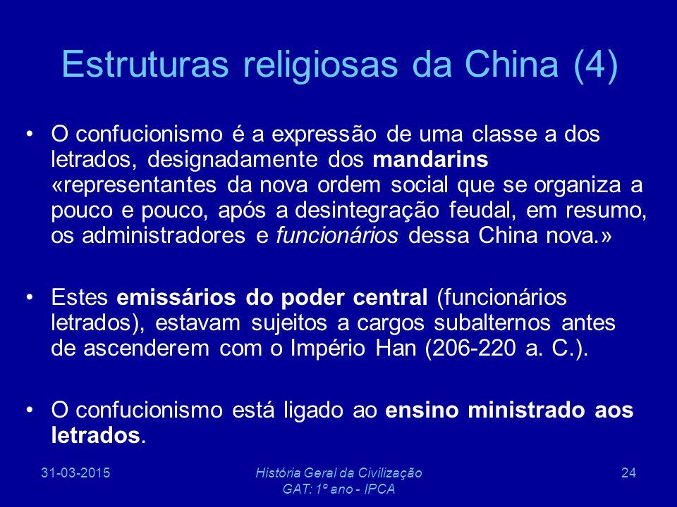 31-03-2015História Geral da Civilização GAT: 1º ano - IPCA 24 Estruturas religiosas da China (4) O confucionismo é a expressão de uma classe a dos let