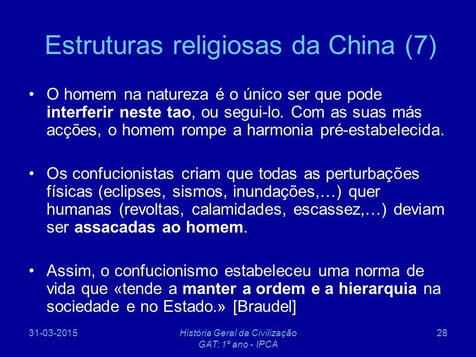 31-03-2015História Geral da Civilização GAT: 1º ano - IPCA 28 Estruturas religiosas da China (7) O homem na natureza é o único ser que pode interferir