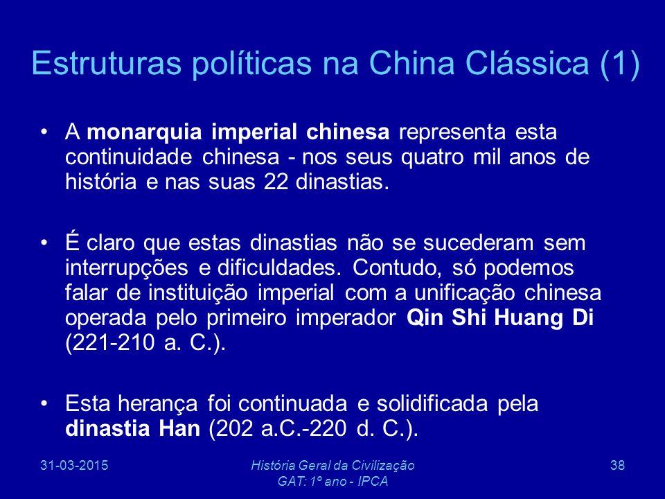 31-03-2015História Geral da Civilização GAT: 1º ano - IPCA 38 Estruturas políticas na China Clássica (1) A monarquia imperial chinesa representa esta