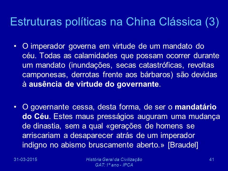 31-03-2015História Geral da Civilização GAT: 1º ano - IPCA 41 Estruturas políticas na China Clássica (3) O imperador governa em virtude de um mandato