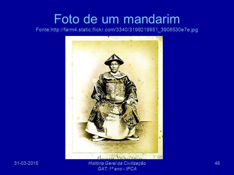 31-03-2015História Geral da Civilização GAT: 1º ano - IPCA 46 Foto de um mandarim Fonte:http://farm4.static.flickr.com/3340/3199219951_3906530e7e.jpg