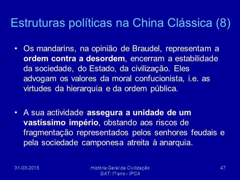 31-03-2015História Geral da Civilização GAT: 1º ano - IPCA 47 Estruturas políticas na China Clássica (8) Os mandarins, na opinião de Braudel, represen