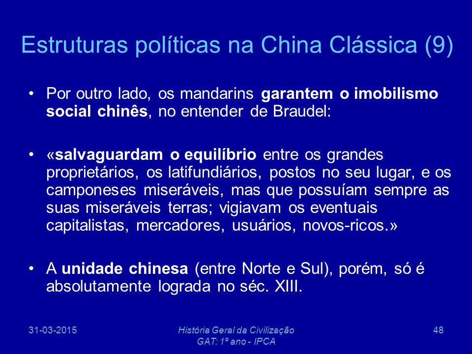 31-03-2015História Geral da Civilização GAT: 1º ano - IPCA 48 Estruturas políticas na China Clássica (9) Por outro lado, os mandarins garantem o imobi