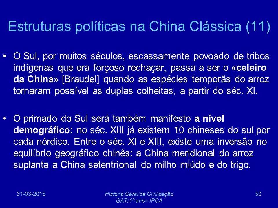 31-03-2015História Geral da Civilização GAT: 1º ano - IPCA 50 Estruturas políticas na China Clássica (11) O Sul, por muitos séculos, escassamente povo