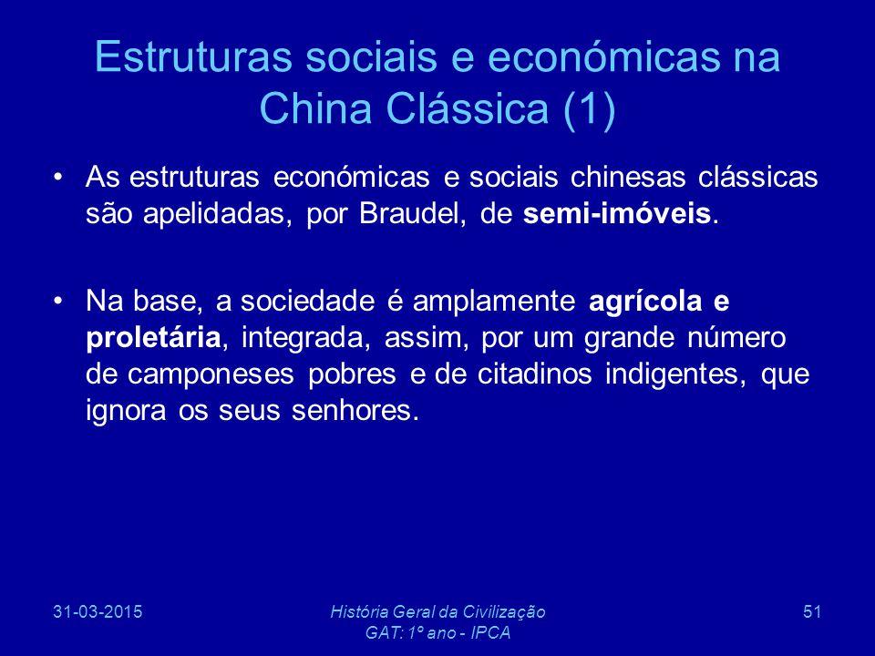 31-03-2015História Geral da Civilização GAT: 1º ano - IPCA 51 Estruturas sociais e económicas na China Clássica (1) As estruturas económicas e sociais