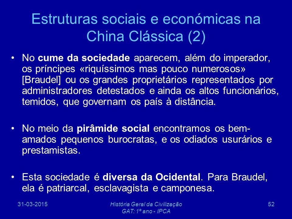 31-03-2015História Geral da Civilização GAT: 1º ano - IPCA 52 Estruturas sociais e económicas na China Clássica (2) No cume da sociedade aparecem, alé