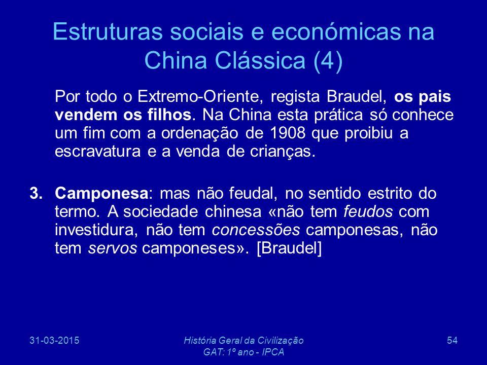 31-03-2015História Geral da Civilização GAT: 1º ano - IPCA 54 Estruturas sociais e económicas na China Clássica (4) Por todo o Extremo-Oriente, regist