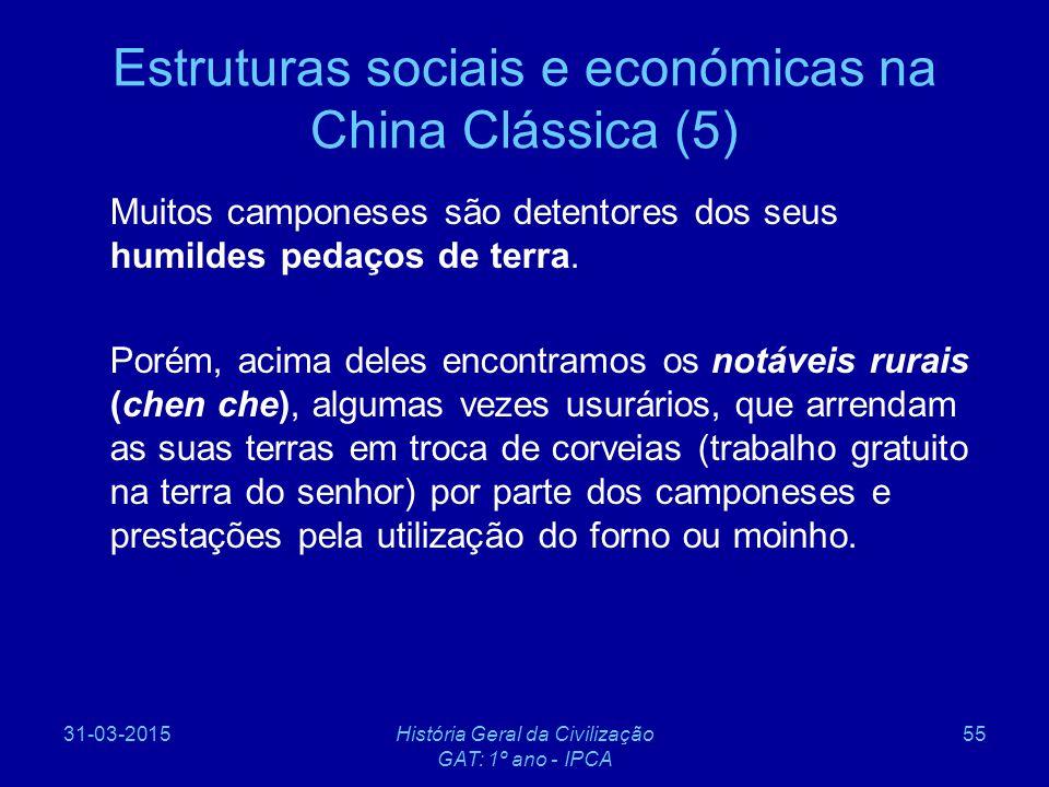 31-03-2015História Geral da Civilização GAT: 1º ano - IPCA 55 Estruturas sociais e económicas na China Clássica (5) Muitos camponeses são detentores d