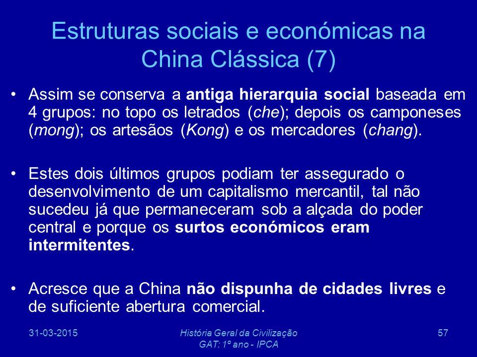 31-03-2015História Geral da Civilização GAT: 1º ano - IPCA 57 Estruturas sociais e económicas na China Clássica (7) Assim se conserva a antiga hierarq