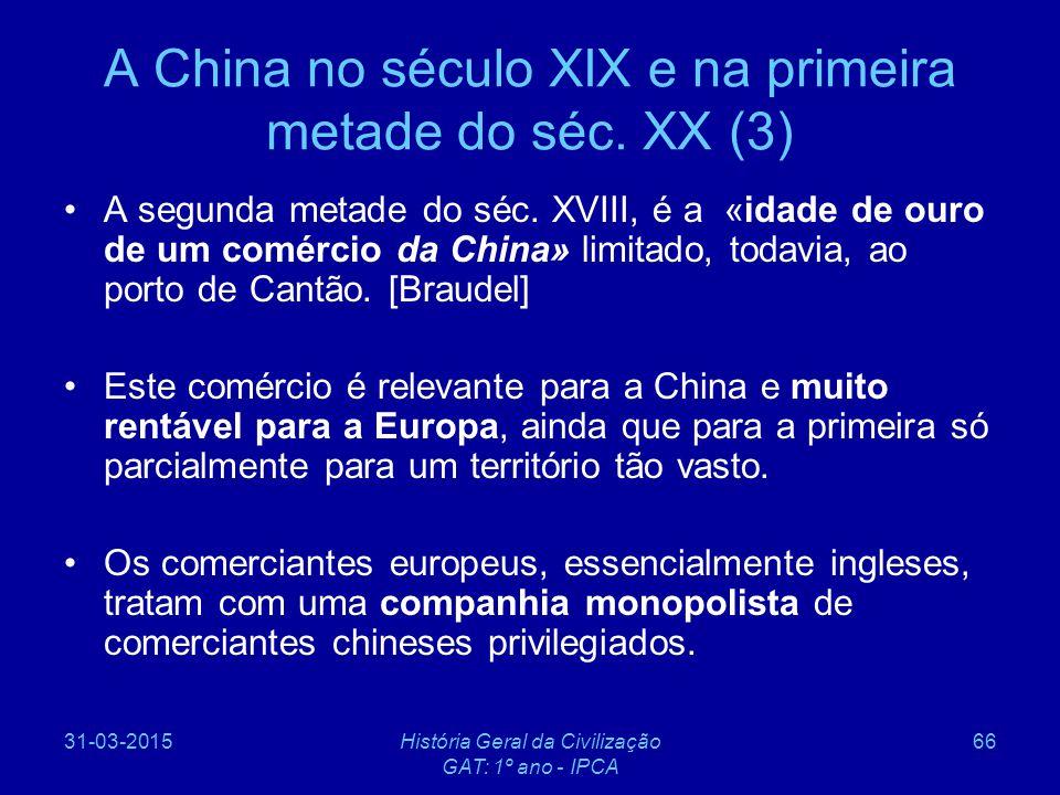 31-03-2015História Geral da Civilização GAT: 1º ano - IPCA 66 A China no século XIX e na primeira metade do séc. XX (3) A segunda metade do séc. XVIII