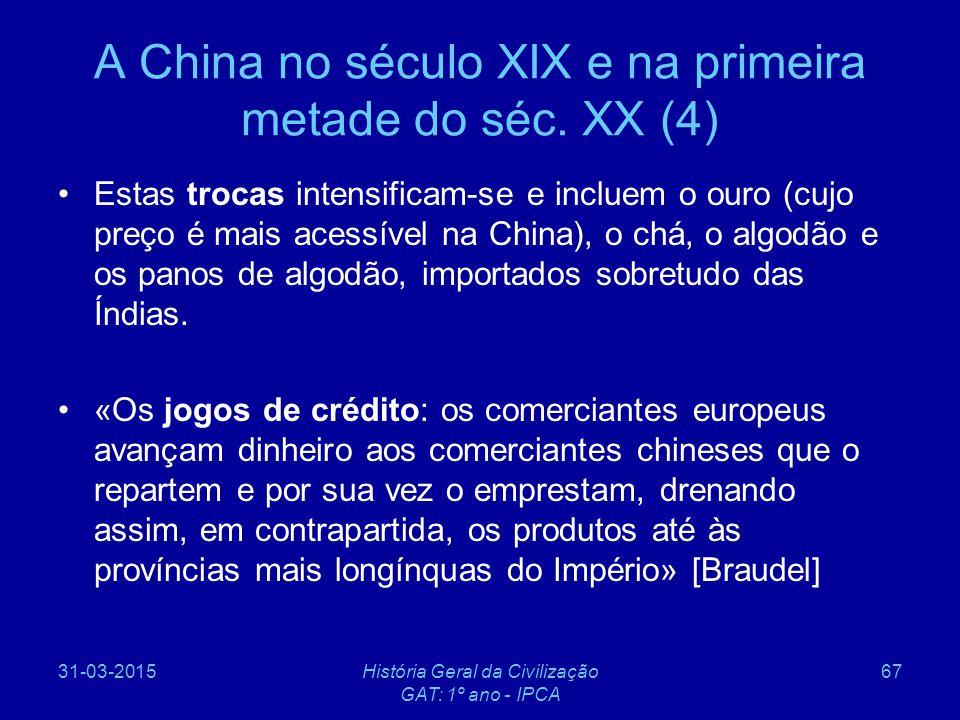 31-03-2015História Geral da Civilização GAT: 1º ano - IPCA 67 A China no século XIX e na primeira metade do séc. XX (4) Estas trocas intensificam-se e