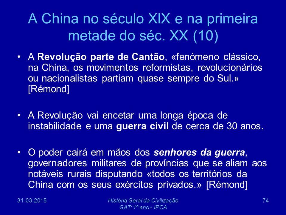 31-03-2015História Geral da Civilização GAT: 1º ano - IPCA 74 A China no século XIX e na primeira metade do séc. XX (10) A Revolução parte de Cantão,