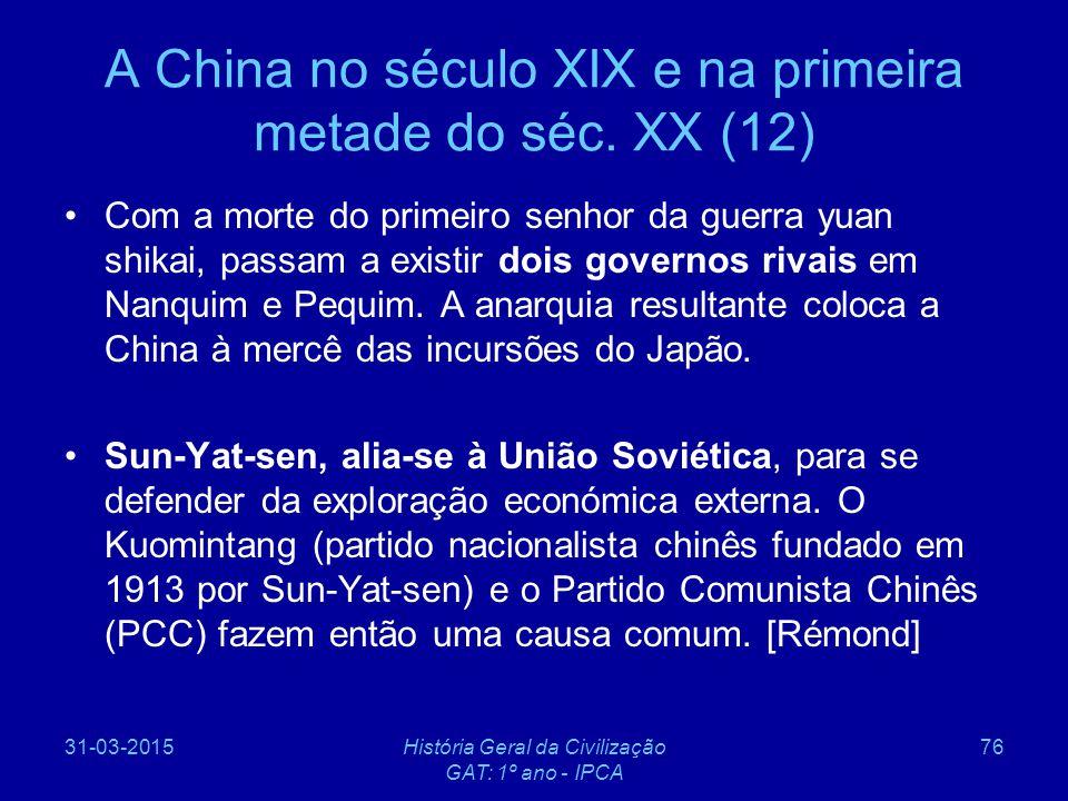 31-03-2015História Geral da Civilização GAT: 1º ano - IPCA 76 A China no século XIX e na primeira metade do séc. XX (12) Com a morte do primeiro senho
