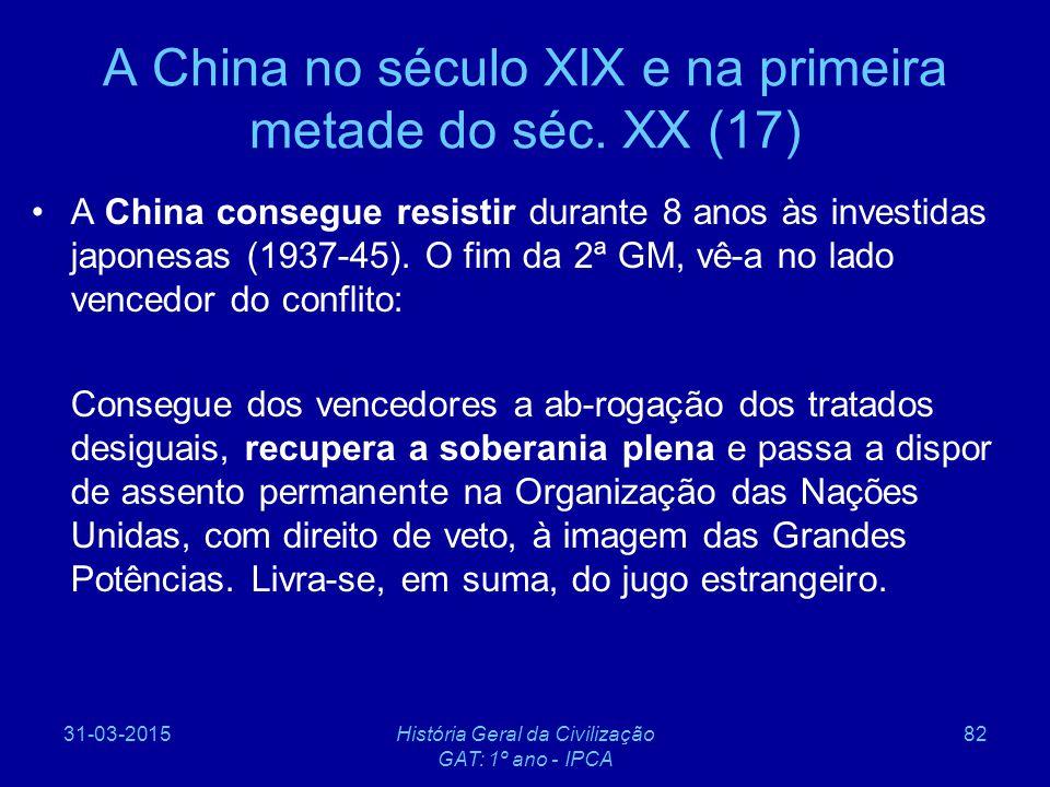 31-03-2015História Geral da Civilização GAT: 1º ano - IPCA 82 A China no século XIX e na primeira metade do séc. XX (17) A China consegue resistir dur