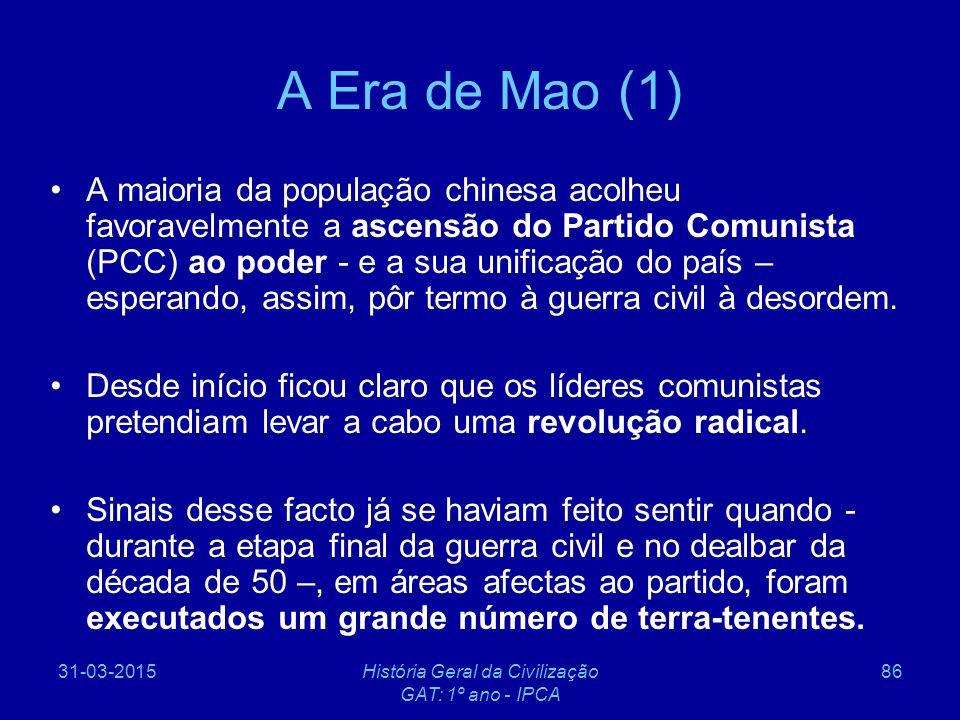 31-03-2015História Geral da Civilização GAT: 1º ano - IPCA 86 A Era de Mao (1) A maioria da população chinesa acolheu favoravelmente a ascensão do Par