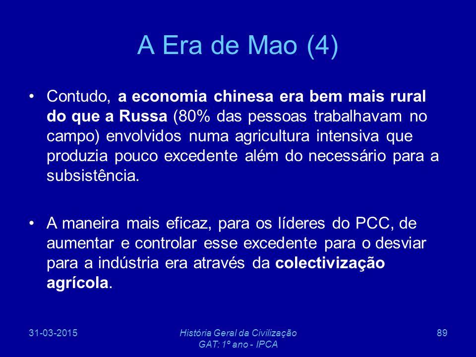 31-03-2015História Geral da Civilização GAT: 1º ano - IPCA 89 A Era de Mao (4) Contudo, a economia chinesa era bem mais rural do que a Russa (80% das