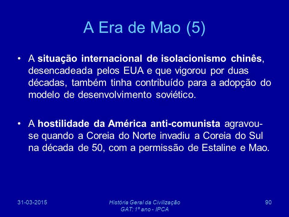 31-03-2015História Geral da Civilização GAT: 1º ano - IPCA 90 A Era de Mao (5) A situação internacional de isolacionismo chinês, desencadeada pelos EU