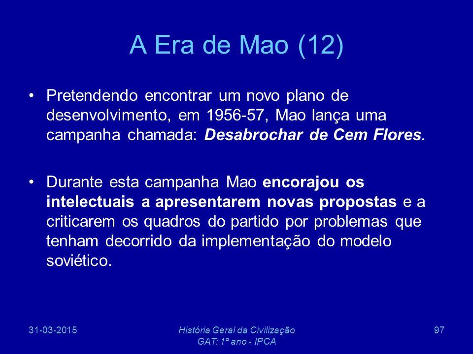 31-03-2015História Geral da Civilização GAT: 1º ano - IPCA 97 A Era de Mao (12) Pretendendo encontrar um novo plano de desenvolvimento, em 1956-57, Ma