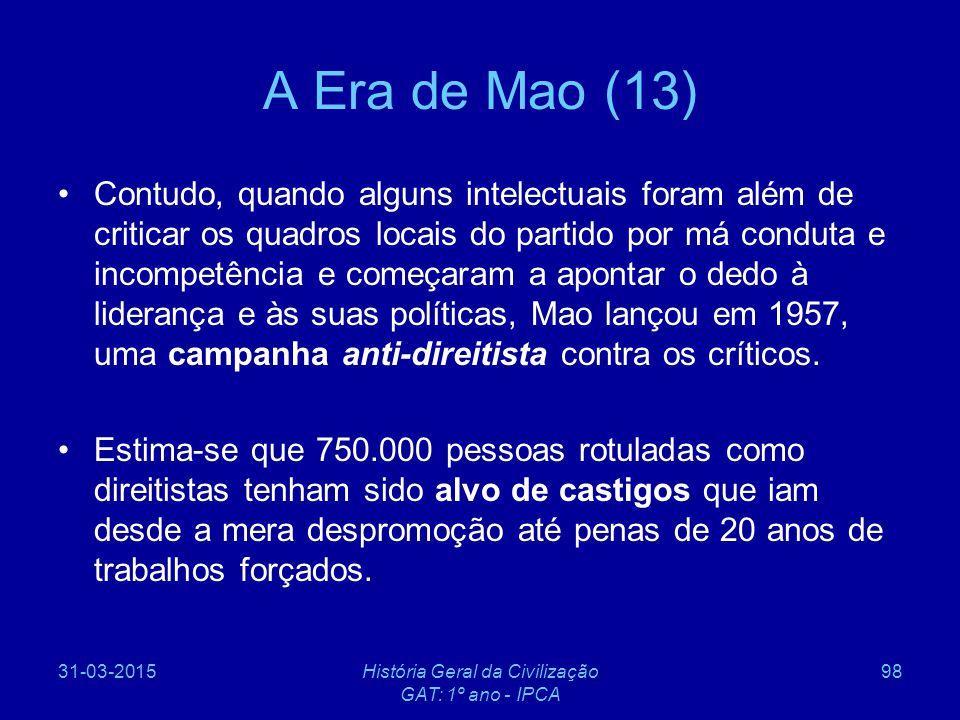 31-03-2015História Geral da Civilização GAT: 1º ano - IPCA 98 A Era de Mao (13) Contudo, quando alguns intelectuais foram além de criticar os quadros