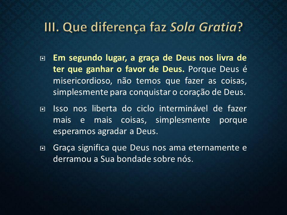  Em segundo lugar, a graça de Deus nos livra de ter que ganhar o favor de Deus.