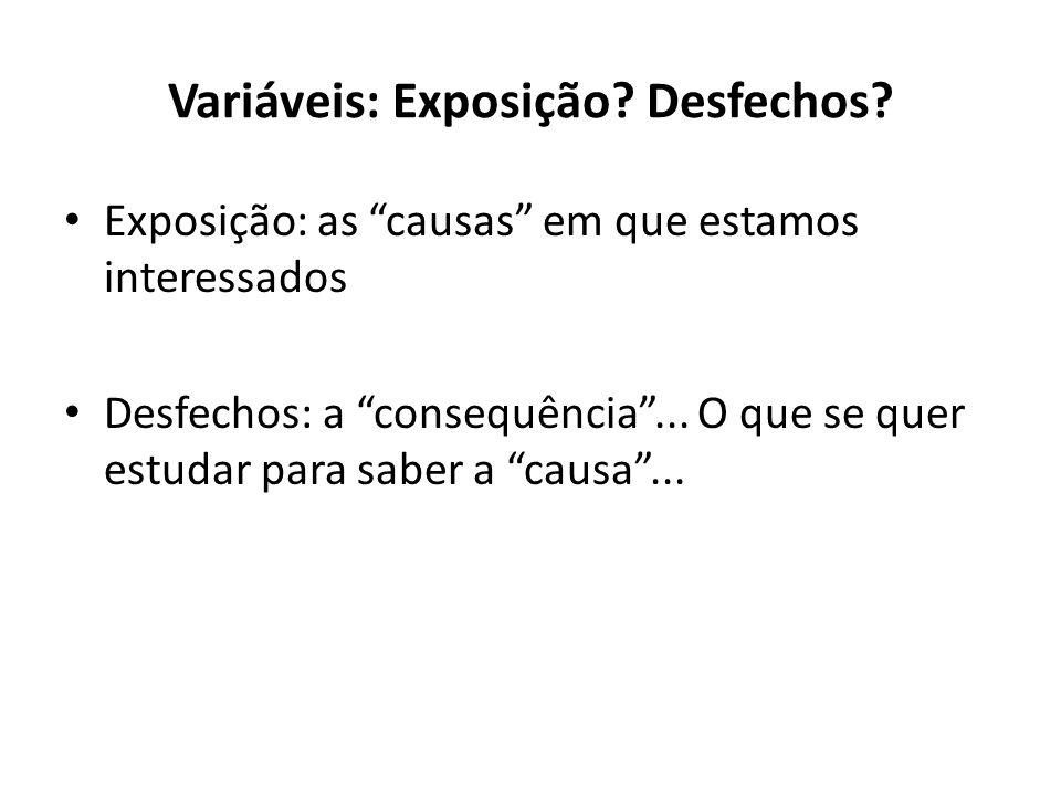 """Variáveis: Exposição? Desfechos? Exposição: as """"causas"""" em que estamos interessados Desfechos: a """"consequência""""... O que se quer estudar para saber a"""