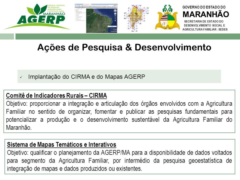GOVERNO DO ESTADO DO MARANHÃO SECRETARIA DE ESTADO DO DESENVOLVIMENTO SOCIAL E AGRICULTURA FAMILIAR - SEDES Ações de Pesquisa & Desenvolvimento Implan
