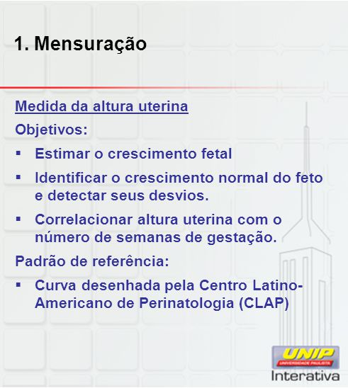 1. Mensuração Medida da altura uterina Objetivos:  Estimar o crescimento fetal  Identificar o crescimento normal do feto e detectar seus desvios. 