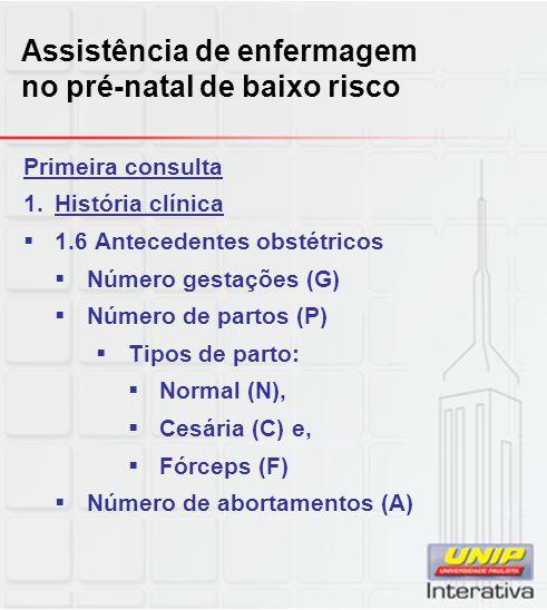 Assistência de enfermagem no pré-natal de baixo risco Primeira consulta 1.História clínica  1.6 Antecedentes obstétricos  Número gestações (G)  Núm