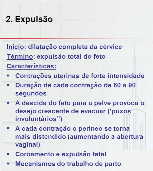 2. Expulsão Início: dilatação completa da cérvice Término: expulsão total do feto Características:  Contrações uterinas de forte intensidade  Duraçã