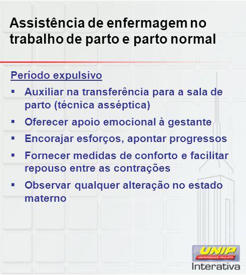 Assistência de enfermagem no trabalho de parto e parto normal Período expulsivo  Auxiliar na transferência para a sala de parto (técnica asséptica) 