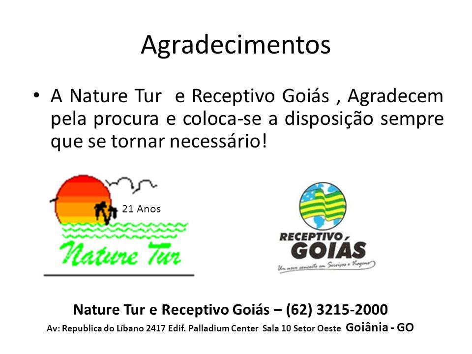 Agradecimentos Nature Tur e Receptivo Goiás – (62) 3215-2000 Av: Republica do Líbano 2417 Edif.