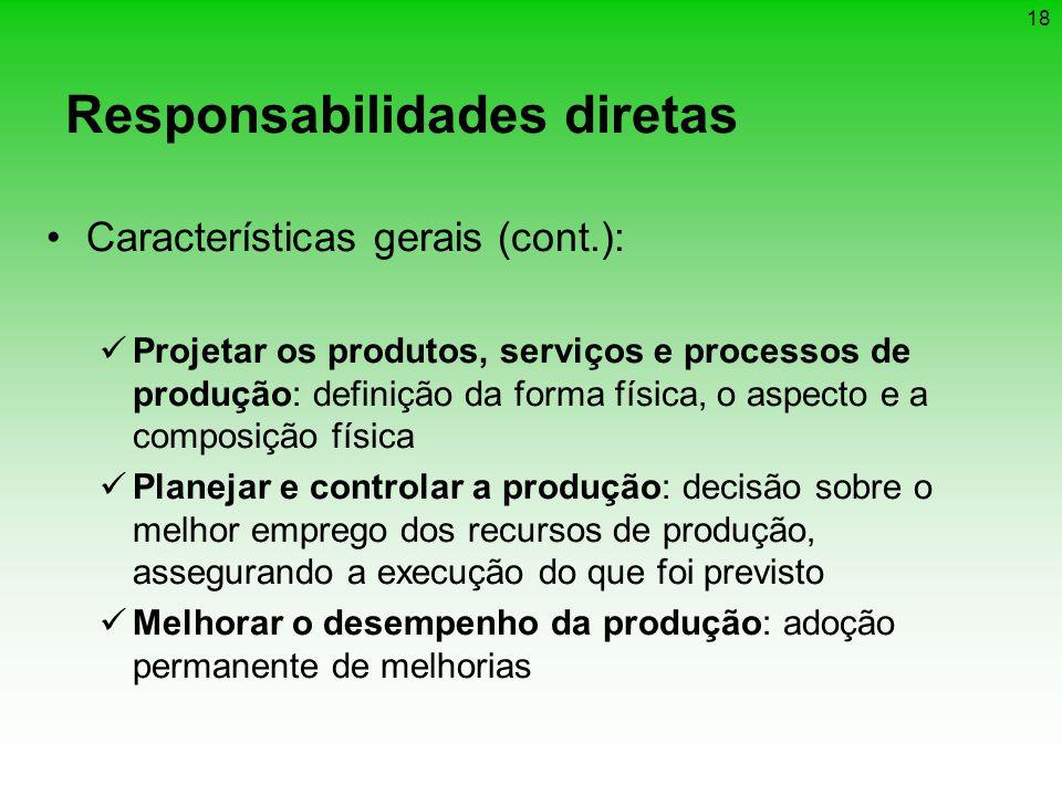 18 Responsabilidades diretas Características gerais (cont.): Projetar os produtos, serviços e processos de produção: definição da forma física, o aspe