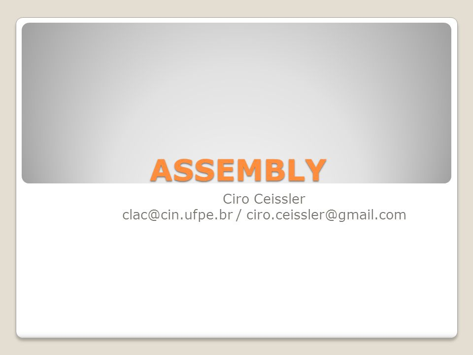 ASSEMBLY Ciro Ceissler clac@cin.ufpe.br / ciro.ceissler@gmail.com