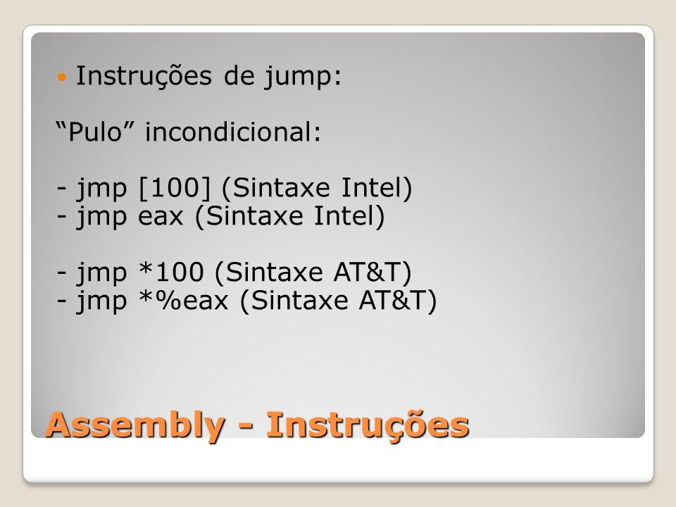 Assembly - Instruções Instruções de jump: Pulo incondicional: - jmp [100] (Sintaxe Intel) - jmp eax (Sintaxe Intel) - jmp *100 (Sintaxe AT&T) - jmp *%eax (Sintaxe AT&T)