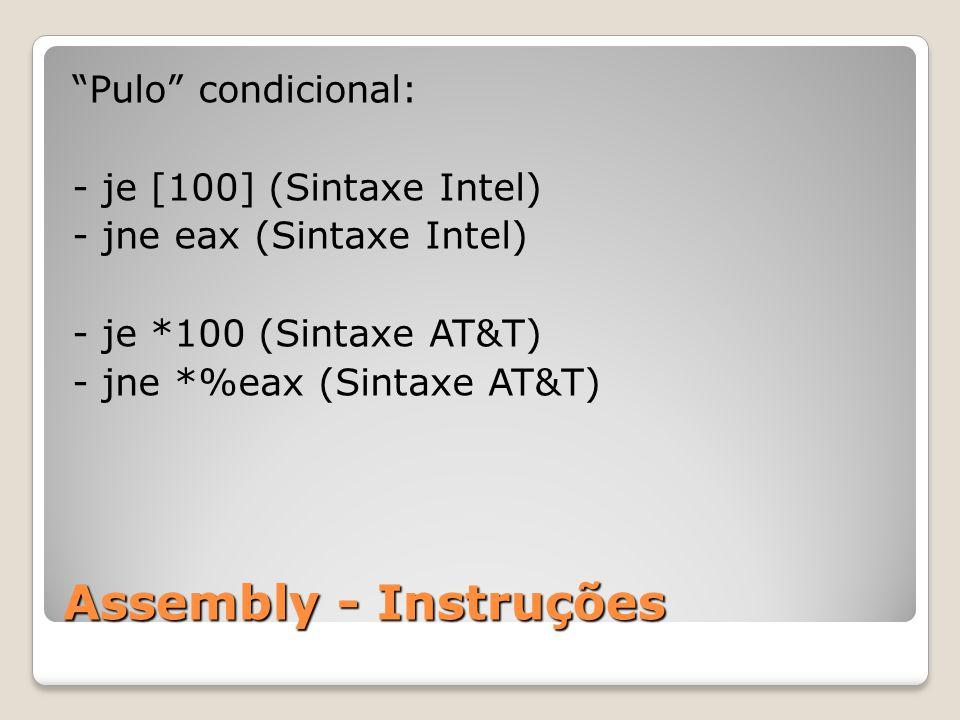 Assembly - Instruções Pulo condicional: - je [100] (Sintaxe Intel) - jne eax (Sintaxe Intel) - je *100 (Sintaxe AT&T) - jne *%eax (Sintaxe AT&T)