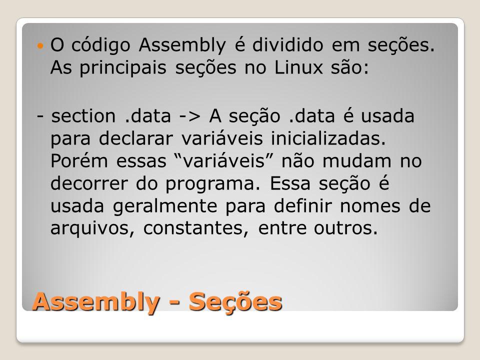 Assembly - Seções O código Assembly é dividido em seções.