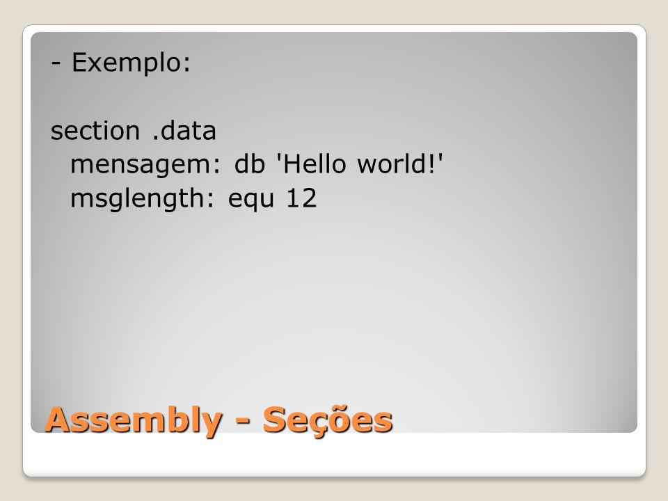 Assembly - Seções - Exemplo: section.data mensagem: db Hello world! msglength: equ 12