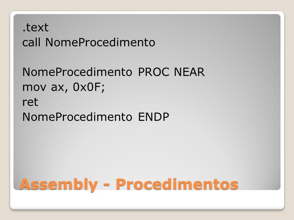 Assembly - Procedimentos.text call NomeProcedimento NomeProcedimento PROC NEAR mov ax, 0x0F; ret NomeProcedimento ENDP