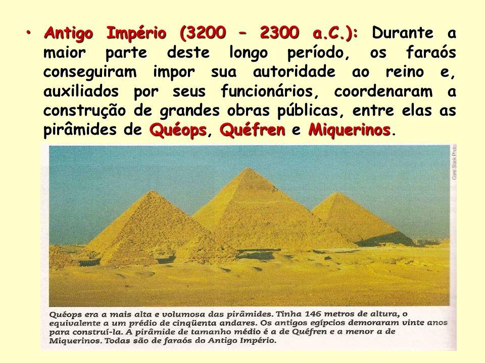 Antigo Império (3200 – 2300 a.C.): Durante a maior parte deste longo período, os faraós conseguiram impor sua autoridade ao reino e, auxiliados por se